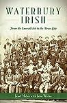 Waterbury Irish: From the Emerald Isle to the Brass City (American Heritage)