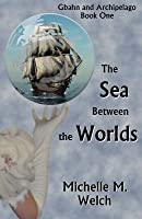The Sea Between the Worlds