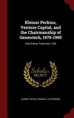 Kleiner Perkins, Venture Capital, and the Chairmanship of Genentech, 1976-1995: Oral History Transcript / 200