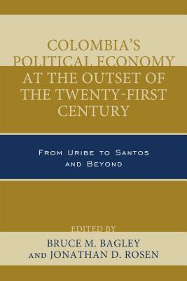 Colombia's Political Economy at the Outset of the Twenty-First Century: From Uribe to Santos and Beyond