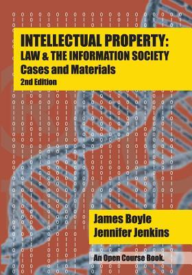 Intellectual Property: Law & the Information Society - Cases & Materials: An Open Casebook: 2nd Edition 2015