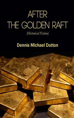 After the Golden Raft: Historical Fiction