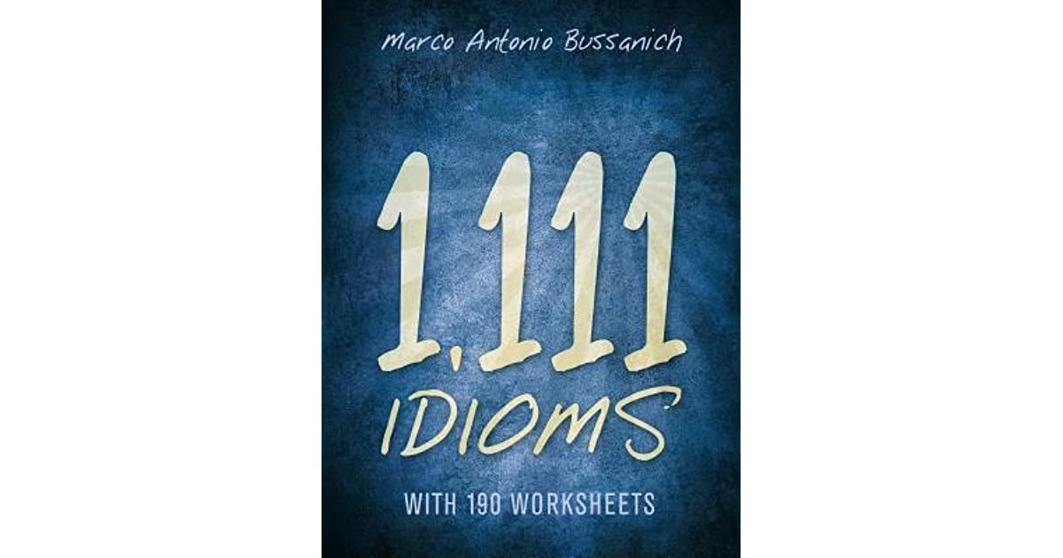 1,111 Idioms: With 190 Worksheets by Marco Antonio Bussanich