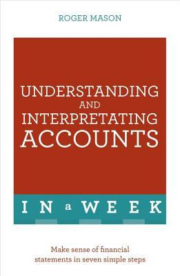 Understanding and Interpreting Accounts in a Week Teach Yourself