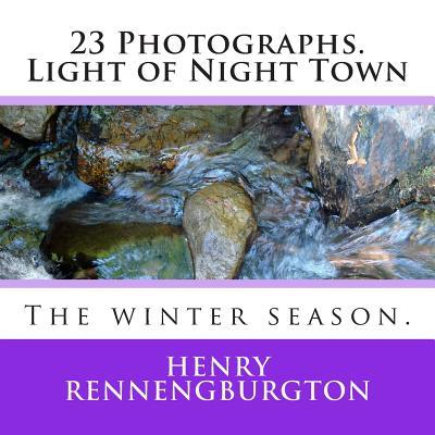 23 Photographs. Light of Night Town: The Winter Season. Henry W. Rennengburgton Jr.