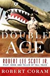Double Ace: The Life of Robert Lee Scott Jr., Pilot, Hero, and Teller of Tall Tales