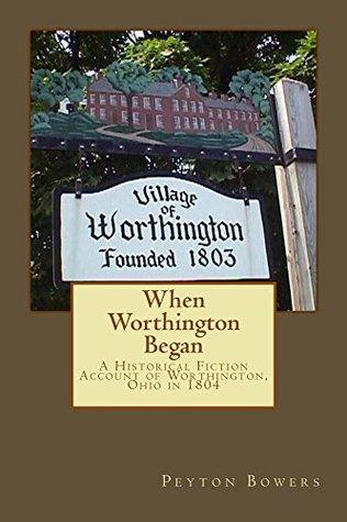 When Worthington Began: A Historical Fiction Account of Worthington, Ohio in 1804