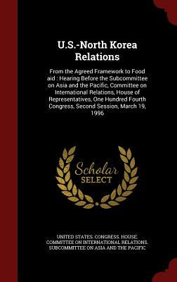 U.S.-North Korea Relations: From the Agreed Framework to Food Aid: Hearing Before the Subcommittee on Asia and the Pacific, Committee on International Relations, House of Representatives, One Hundred Fourth Congress, Second Session, March 19, 1996