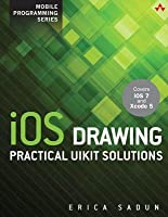 IOS Drawing: Practical Uikit Solutions (Black & White Edition)