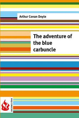 The adventure of the blue carbuncle: (low cost). limited edition