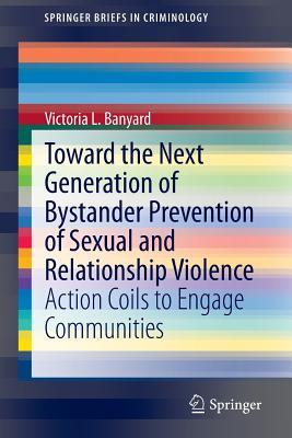 Toward the Next Generation of Bystander Prevention of Sexual and Relationship Violence Action Coils to Engage Communities