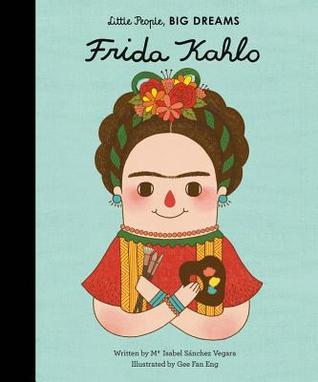 Frida Kahlo (Little People, Big Dreams, #2)