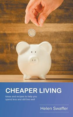 Cheaper Living: Ideas and Recipes to Help You Spend Less and Still Live Well