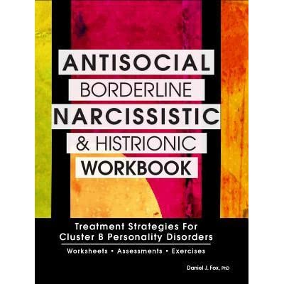 Antisocial, Borderline, Narcissistic and Histrionic Workbook