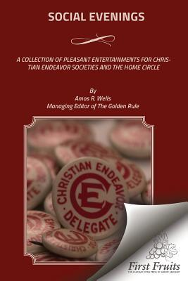 Social Evenings: A Collection of Pleasant Entertainments for Christian Endeavor Societies and the Home Circle
