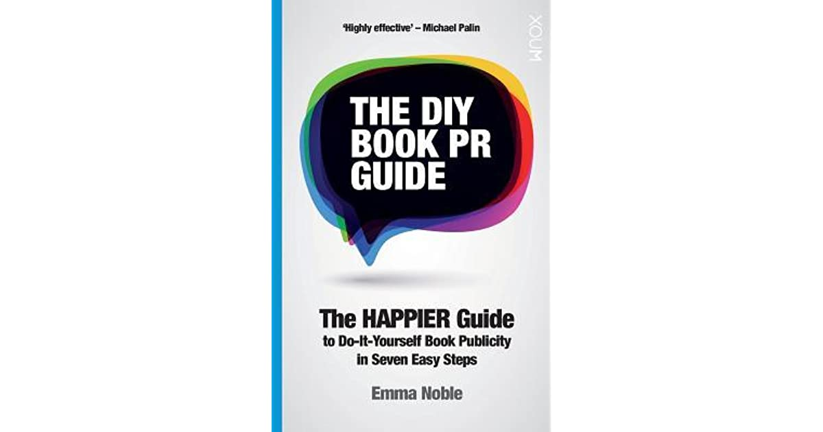 The diy book pr guide the happier guide to do it yourself book the diy book pr guide the happier guide to do it yourself book publicity in seven easy steps by emma noble solutioingenieria Image collections