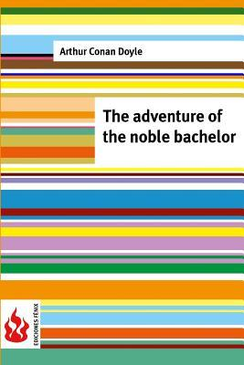 The adventure of the noble bachelor: (low cost). limited edition