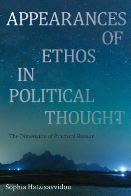 Appearances of Ethos in Political Thought: The Dimension of Practical Reason