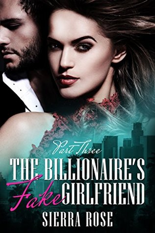 The Billionaire's Fake Girlfriend - Part 3