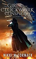 The Girl and the Clockwork Conspiracy: Clockwork Enterprises Book Two