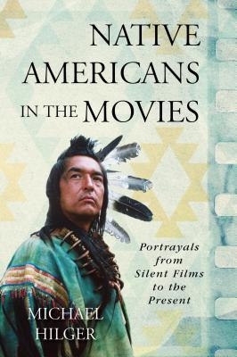 Native Americans in the Movies Portrayals From Silent Films to the Present