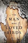 Download ebook The Man Who Loved Birds by Fenton Johnson