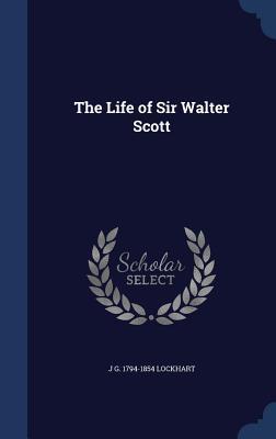 The Life of Sir Walter Scott by John Gibson Lockhart