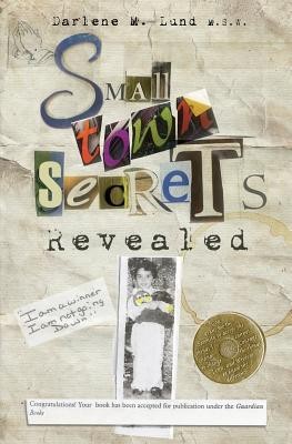 Small Town Secrets: Revealed by Darlene M  Lund