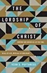 The Lordship of Christ: Serving Our Savior All of the Time, in All of Life, with All of Our Heart