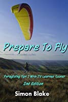 Prepare to Fly: 2nd Edition. More paragliding tips I wish I'd learned sooner