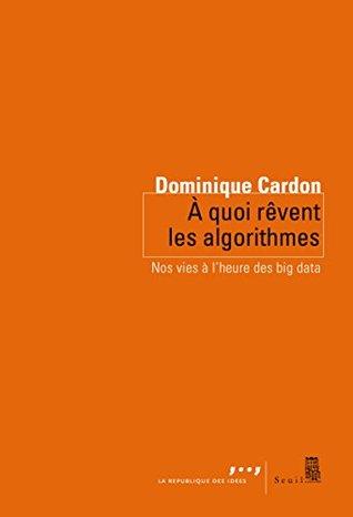 A quoi rêvent les algorithmes by Dominique Cardon