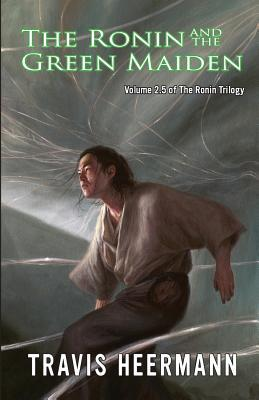 The Ronin and the Green Maiden: Volume 2.5 of the Ronin Trilogy
