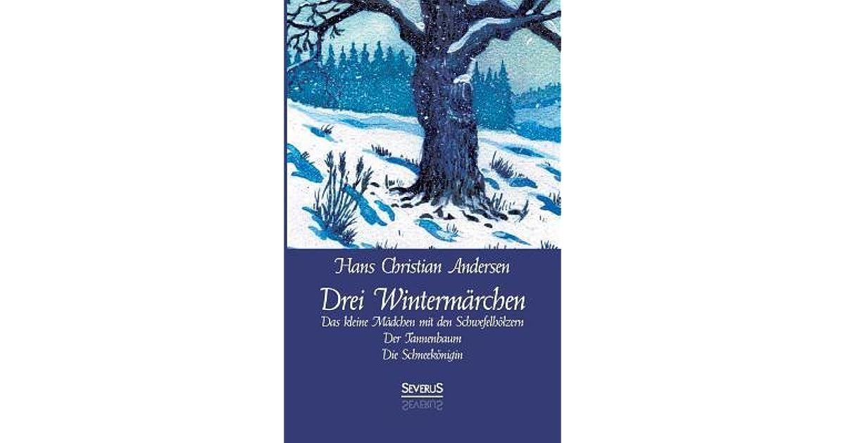 Andersen Der Tannenbaum.Drei Wintermarchen Das Kleine Madchen Mit Den Schwefelholzern Der