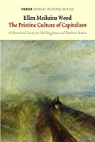 The Pristine Culture of Capitalism: A Historical Essay on Old Regimes and Modern States (Verso World History Series)