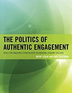The Politics of Authentic Engagement: Tools for Engaging Stakeholders in Ensuring Student Success