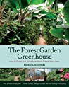 The Forest Garden Greenhouse: How to Design and Manage an Indoor Permaculture Oasis