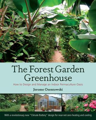 The Forest Garden Greenhouse by Jerome Osentowski