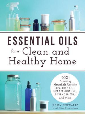 Essential Oils for a Clean and Healthy Home by Kasey Schwartz
