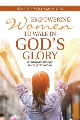Empowering Women to Walk in God's Glory: A Practical Guide for Real Life Situations