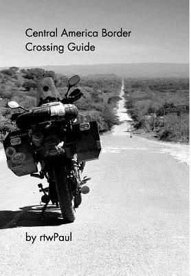 Central America Border Crossing Guide