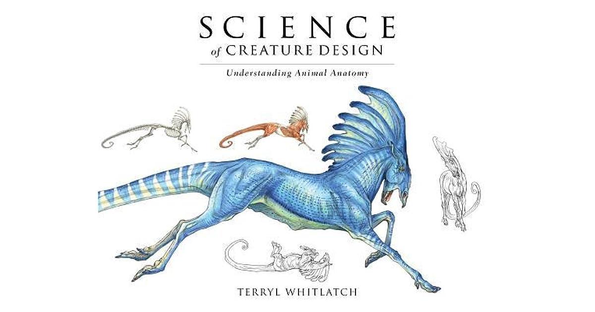 Science of Creature Design: Understanding Animal Anatomy by Terryl ...