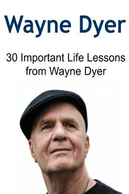 Wayne Dyer: 30 Important Life Lessons from Wayne Dyer