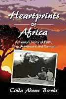 Heartprints of Africa: A Family's Story of Faith, Love, Adventure, and Turmoil: Volume 1 (East Africa series)
