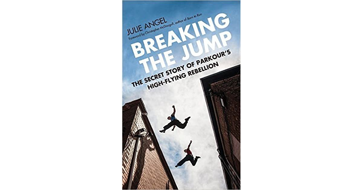 Breaking the Jump: The Secret Story of Parkour's High Flying