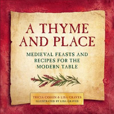A Thyme and Place Medieval Feasts and Recipes for the Modern Table