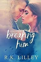Breaking Him (Love is War, #1)