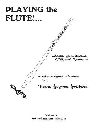 Playing the Flute!...Basics for a Lifetime of Musical Enjoyment Volume 5