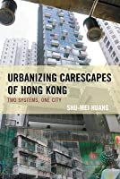 Urbanizing Carescapes of Hong Kong: Two Systems, One City