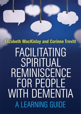 Facilitating Spiritual Reminiscence for People with Dementia: A Learning Guide