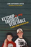 Ketchup is My Favorite Vegetable: A Family Grows Up with Autism